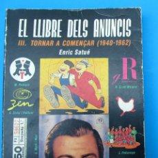 Libros de segunda mano: EL LIBRE DELS ANUNCIS III. TORNAR A COMENÇAR (1940 - 1962) ERIC SATUÉ. EDITORIAL ALTA FULLA, 1990. Lote 262862450