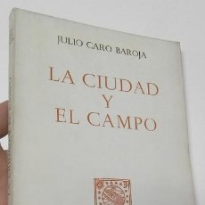 Libros de segunda mano: LA CIUDAD Y EL CAMPO - JULIO CARO BAROJA. Lote 262885435
