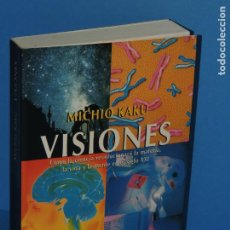 Libros de segunda mano: VISIONES: COMO LA CIENCIA REVOLUCIONARÁ LA MATERIA, LA VIDA Y LA MENTE EN EL SIGLO XXI.- MICHIO KAKU. Lote 262907440