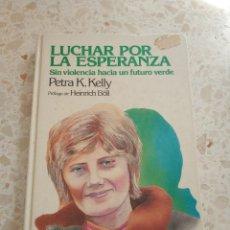 Libros de segunda mano: LUCHAR POR LA ESPERANZA.- PETRA K KELLY. Lote 262908780