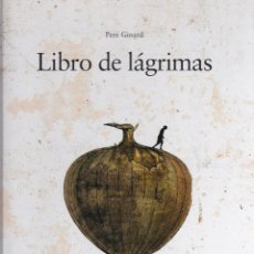 Libros de segunda mano: LIBRO DE LÁGRIMAS / PERE GINARD * ÁLBUM *. Lote 262916885