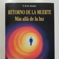 Libros de segunda mano: RETORNO DE LA MUERTE. MÁS ALLA DE LA LUZ - P. M. H. ATWATER - 1995 - ED. MARTÍNEZ ROCA. Lote 262985840
