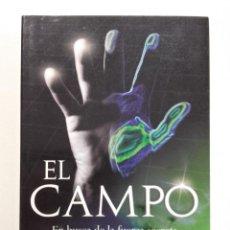 Libros de segunda mano: EL CAMPO. EN BUSCA DE LA FUERZA SECRETA QUE MUEVE EL UNIVERSO - LYNNE MCTAGGART - ED. SIRIO, 2006. Lote 262986770
