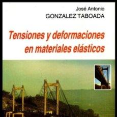 Libros de segunda mano: TENSIONES Y DEFORMACIONES EN MATERIALES ELASTICOS. ANTONIO GONZALEZ TABOADA. INGENIERIA.. Lote 262987710