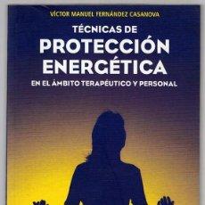 Libros de segunda mano: TÉCNICAS DE PROTECCIÓN ENERGÉTICA VICTOR MANUEL FERNANDEZ CASANOVA. Lote 263071755