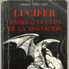 Libros de segunda mano: LUCIFER SÍMBOLO OCULTO DE LA INICIACIÓN - MANUEL SERAL COCA - EDICIONES FAUSÍ - COLECCIÓN ELEUSIS. Lote 263075835