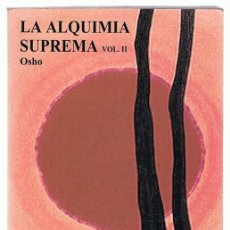 Libros de segunda mano: LA ALQUIMIA SUPREMA VOL II OSHO. Lote 263076630