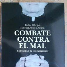 Libros de segunda mano: COMBATE CONTRA EL MAL LA REALIDAD DE LOS EXORCISMOS PADRE OBISPO MANUEL ADOLFO ACUÑA. Lote 263097290