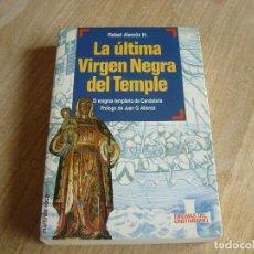 Libros de segunda mano: LA ÚLTIMA VIRGEN NEGRA DEL TEMPLE. RAFAEL ALARCÓN H. EDICIONES MARTÍNEZ ROCA. 1991. Lote 263106605