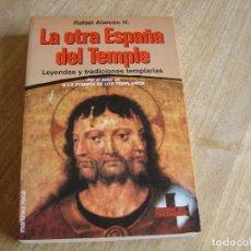 Libros de segunda mano: LA OTRA ESPAÑA DEL TEMPLE. RAFAEL ALARCÓN H. EDICIONES MARTÍNEZ ROCA 1988. Lote 263106695