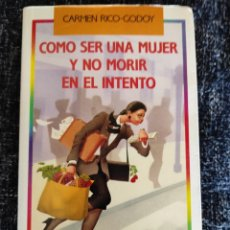 Libros de segunda mano: COMO SER UNA MUJER Y NO MORIR EN EL INTENTO / CARMEN RICO GODOY. Lote 263125200