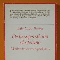 Libros de segunda mano: DE LA SUPERSTICION AL ATEISMO. MEDITACIONES ANTROPOLÓGICAS. JULIO CARO BAROJA. TAURUS EDICIONES.1981. Lote 263164140