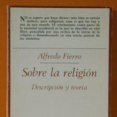 Libros de segunda mano: SOBRE LA RELIGION , DESCRIPCION Y TEORIA. ALFREDO FIERRO. TAURUS EDICIONES. 1979. Lote 263165020
