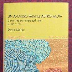 Libros de segunda mano: UN APLAUSO PARA EL ASTRONAUTA. CONVERSACIONES SOBRE SURF, ARTE Y ROCK'N'ROLL. DAVID MATEU. SILEX. Lote 263177195