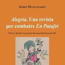 Libros de segunda mano: ALEGRIA, UNA REVISTA PER COMBATRE EN PATUFET - MANZANARES OLIVER, JORDI - 152 PÁGINAS - 2007. Lote 263191685