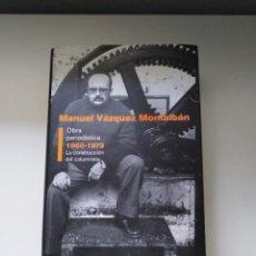 Libros de segunda mano: MANUEL VAZQUEZ MONTALBAN OBRA PERIODISTICA 1960-1973 LA CONSTRUCCION DEL COLUMNISTA ED.DEBATE. Lote 263194575