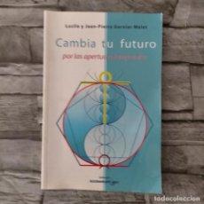 Libros de segunda mano: CAMBIA TU FUTURO POR LAS APERTURAS TEMPORALES LUCILE Y KEAN PIERRE GARNIER MALET. Lote 263244065
