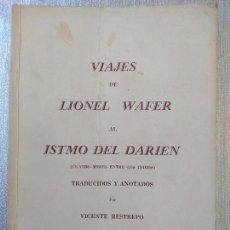 Libros de segunda mano: VIAJES DE LIONEL WAFER AL ISTMO DEL DARIEN, CUATRO MESES ENTRE LOS INDIOS. V. RESTREPO, 1960 RARO. Lote 263301640