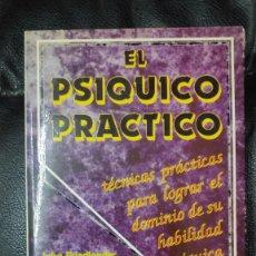 Libros de segunda mano: EL PSIQUICO PRACTICO TECNICAS PRACTICAS PARA LOGRAR EL DOMINIO DE SU HABILIDAD PSIQUICA. Lote 263383505