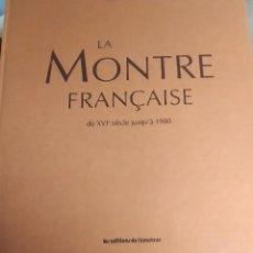 Libros de segunda mano: LA MONTRE FRANÇAISE DU XVI SIECLE JUSQU'À 1900. Lote 263536500