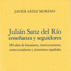 Libros de segunda mano: JULIÁN SANZ DEL RÍO. ENSEÑANZA Y SEGUIDORES / JAVIER SÁINZ MORENO. Lote 263661070