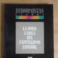 Libros de segunda mano: LA ONDA LARGA DEL CAPITALISMO ESPAÑOL - JESUS ALBARRACIN - COLEGIO DE ECONOMISTAS DE MADRID - 1987. Lote 263690150