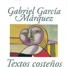 Libros de segunda mano: TEXTOS COSTEÑOS: OBRA PERIODÍSTICA, I (1948-1952) DE GABRIEL GARCÍA MÁRQUEZ (AUTOR). Lote 263695865