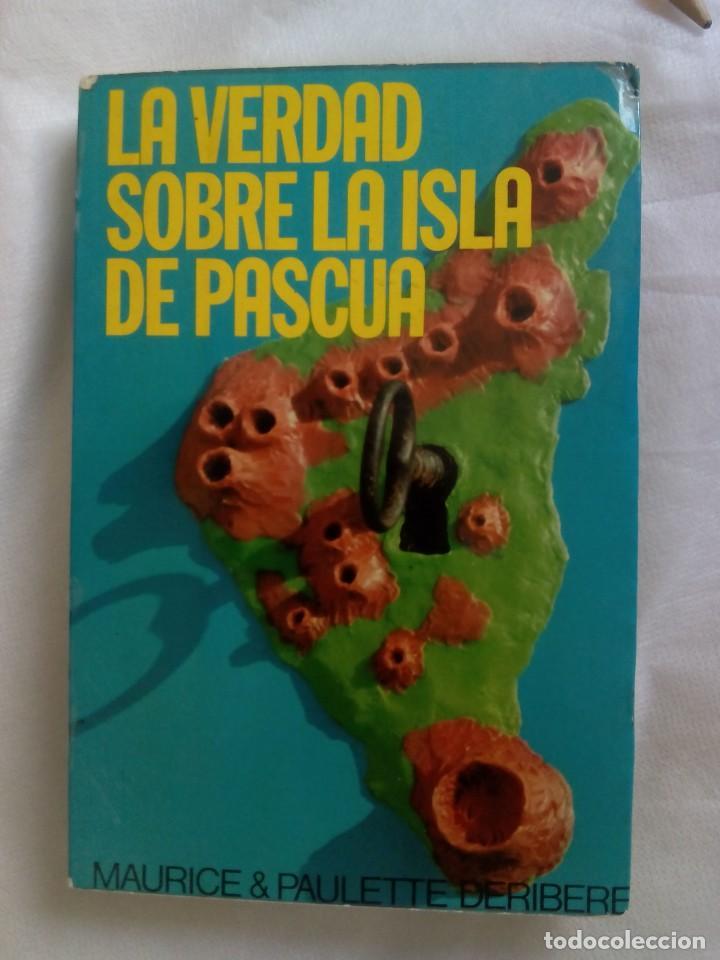LA VERDAD SOBRE LA ISLA DE PASCUA / MAURICE Y PAULETTE DERIBERE (Libros de Segunda Mano - Parapsicología y Esoterismo - Otros)