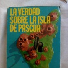 Libros de segunda mano: LA VERDAD SOBRE LA ISLA DE PASCUA / MAURICE Y PAULETTE DERIBERE. Lote 263704530