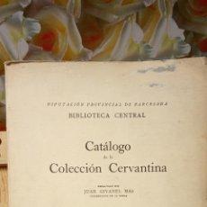 Libros de segunda mano: CATÁLOGO DE LA COLECCIÓN CERVANTINA. JUAN GIVANEL MAS. BARCELONA, 1943. Lote 263707670