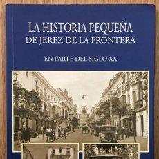 Libros de segunda mano: LA HISTORIA PEQUEÑA DE JEREZ DE LA FRONTERA EN PARTE DEL SIGLO XX / ANTONIO MARISCAL/ MUNDI-3823. Lote 264302808