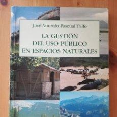 Libros de segunda mano: LA GESTIÓN DEL USO PÚBLICO EN ESPACIOS NATURALES (JOSÉ ANTONIO PASCUAL TRILLO). Lote 264306056