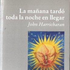 Libros de segunda mano: JOHN HARRICHARAN : LA MAÑANA TARDÓ TODA LA NOCHE EN LLEGAR (LUCIÉRNAGA, 1007) FIRMADO POR EL AUTOR. Lote 264333868