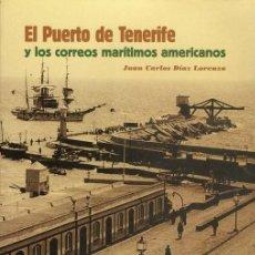 Libros de segunda mano: EL PUERTO DE TENERIFE Y LOS CORREOS MARÍTIMOS. (J. C. DIAZ LORENZO). Lote 264761429