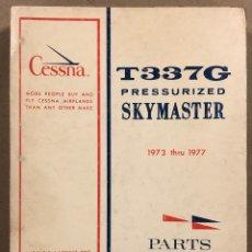 Libros de segunda mano: AVIÓN CESSNA T337G PRESSURIZED SKYMASTER (1973 - 1977) PARTS CATALOG. DESPUECE.. Lote 265386414