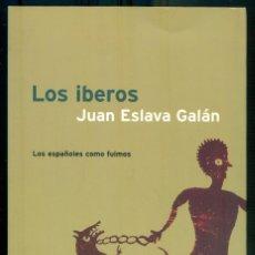 Libros de segunda mano: NUMULITE L0399 LOS ÍBEROS JUAN ESLAVA GALÁN LOS ESPAÑOLES QUE FUIMOS ASÍ VIVÍAN CULTURA IBÉRICA. Lote 297096488