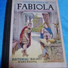 Libros de segunda mano: FABIOLA O LA IGLESIA DE LAS CATACUMBAS-BALMES 1950-PERFECTO-IMPORTANTE LEER DESCRIPCION. Lote 265442694