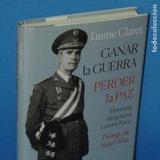 Libros de segunda mano: GANAR LA GUERRA, PERDER LA PAZ. MEMORIAS DEL GENERAL LATORRE ROCA.- JAUME CLARET. Lote 265972003