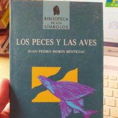 Libros de segunda mano: LOS PECES Y LAS AVES MORIN, BIBLIOTECA SÍMBOLOS. JUAN PEDRO PUBLICADO POR EDICIONES OBELISCO, 1991. Lote 266070103