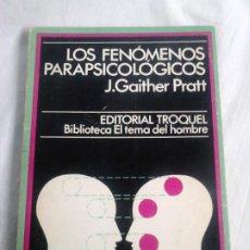Libros de segunda mano: LOS FENÓMENOS PARAPSICOLÓGICOS - J. GAITHER PRATT - TROQUEL, 1976 - PARAPSICOLOGÍA. Lote 266735863