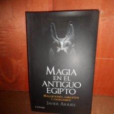 Livros em segunda mão: MAGIA EN EL ANTIGUO EGIPTO MALDICIONES AMULETOS EXORCISMOS - JAVIER ARRIES - DISPONGO DE MAS LIBROS. Lote 266863664