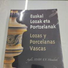 Libros de segunda mano: EUSKAL LOZAK ETA PORTZELANAK LOZAS Y PORCELANAS VASCAS SIGLOS XVIII-XX CERAMICA BUSTURIA ARRUE. Lote 266909694