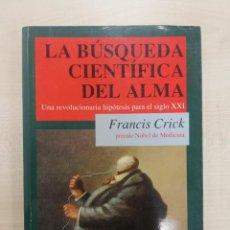 Libros de segunda mano: LA BÚSQUEDA CIENTÍFICA DEL ALMA. UNA REVOLUCIONARIA HIPÓTESIS PARA EL SIGLO XXI. FRANCIS CRICK. Lote 266983354