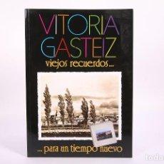 Libros de segunda mano: LIBRO - VITORIA GASTEIZ / VIEJOS RECUERDOS PARA UN TIEMPO NUEVO - AÑO 1988. Lote 267069964