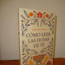 Libros de segunda mano: CÓMO LEER LAS HOJAS DE TÉ - JACQUELINE TOWERS - MUY BUEN ESTADO. Lote 267573589