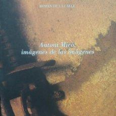 Libros de segunda mano: ANTONI MIRO: IMAGENES DE LAS IMAGENES - ROMAN DE LA CALLE - BANCAJA - 1998. Lote 267682939