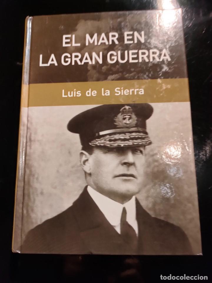 EL MAR EN LA GRAN GUERRA (LUIS DE LA SIERRA) (Libros de Segunda Mano - Historia - Otros)