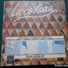 Libros de segunda mano: LA COSTURA UNA GUÍA COMPLETA Y PRÁCTICA ANN LADBURY. Lote 268131059