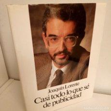 Libros de segunda mano: CASI TODO LO QUE SE DE PUBLICIDAD, JOAQUIN LORENTE, PUBLICIDAD / ADVERTISING, FOLIO, 1986. Lote 268286489