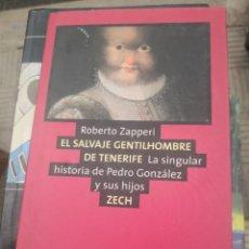 Libros de segunda mano: EL SALVAJE GENTILHOMBRE DE TENERIFE. LA SINGULAR HISTORIA DE PEDRO GONZÁLEZ Y SUS HIJOS - ROBERTO ZA. Lote 268311174